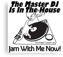 The Master DJ Is In The House Jam With Me Now Canvas Print
