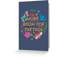 More Room For Tattoos Greeting Card