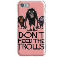 Dont Feed The Trolls iPhone Case/Skin