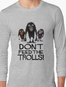 Dont Feed The Trolls Long Sleeve T-Shirt