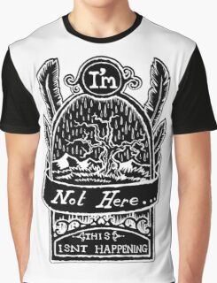 I'm Not Here, This is'nt Happening. Inverted  Graphic T-Shirt