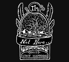 I'm Not Here, This is'nt Happening. Inverted  Unisex T-Shirt