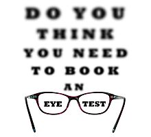 Do You Think You Need To Book An Eye Test Photographic Print