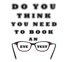 Do You Think You Need To Book An Eye Test by MarkUK97
