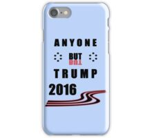 Anyone But Trump 2016 Election iPhone Case/Skin