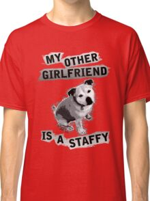 My Other Girlfriend Is A Staffy in Black and White Classic T-Shirt