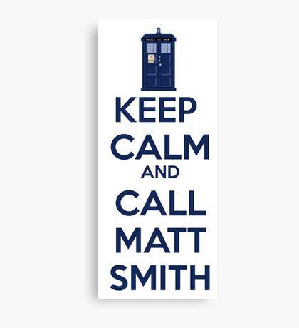 Keep Calm And Call Matt Smith Canvas Print