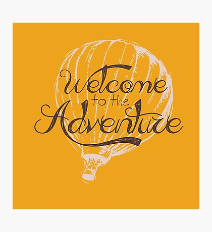 Welcome to the Adventure - Collection Photographic Print