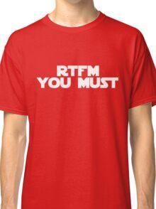RTFM you must Classic T-Shirt