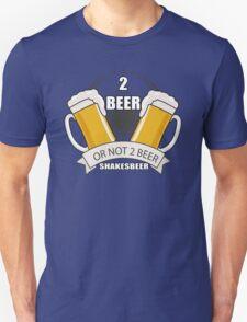 two beer or not two beer shakesbeer Unisex T-Shirt