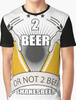 two beer or not two beer shakesbeer Graphic T-Shirt