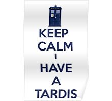 Keep Calm I Have A Tardis Poster