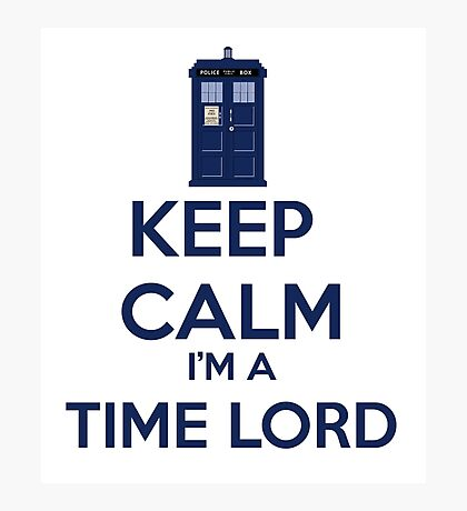 Keep Calm I'm A Time Lord Photographic Print