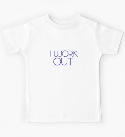 I work out. Kids Tee