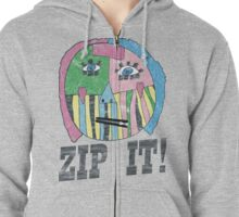 ZIP IT!  Zipped Hoodie
