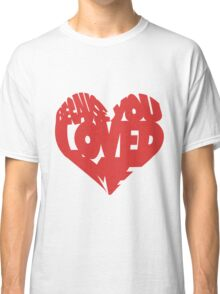 Because You Love Me Classic T-Shirt