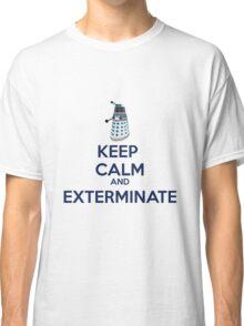Keep Calm And Exterminate  Classic T-Shirt