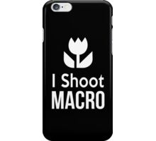 I shoot Macro Funny Tshirt Hoodie Pencil Pillow Skin Case Closeup iPhone Case/Skin