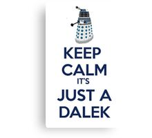 Keep Calm It's just a dalek Canvas Print