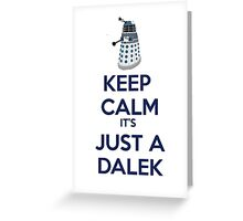 Keep Calm It's just a dalek Greeting Card