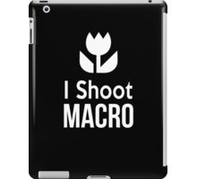 I shoot Macro Funny Tshirt Hoodie Pencil Pillow Skin Case Closeup iPad Case/Skin