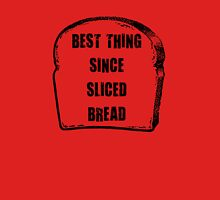 The best thing since sliced bread. Unisex T-Shirt