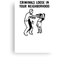 CRIMINALS LOOSE IN YOUR NEIGHBORHOOD Canvas Print
