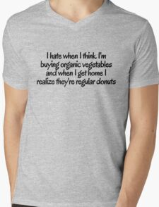 I hate when i think I'm buying organic vegetables and when I get home I realize they're regular donuts Mens V-Neck T-Shirt