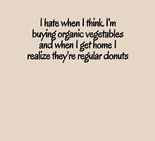 I hate when i think I'm buying organic vegetables and when I get home I realize they're regular donuts T-Shirt