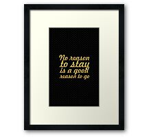 No reason to stay is a good reason to go - Inspirational Quote Framed Print