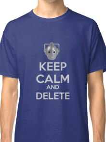 Keep Calm And Delete  Classic T-Shirt
