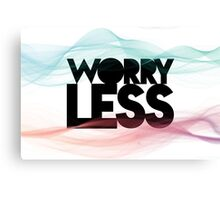 Worry Less Canvas Print