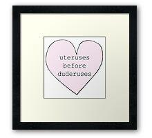 Uteruses before Duderuses Framed Print