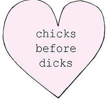 Chicks Before Dicks by megsmillie
