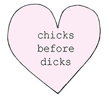 Chicks Before Dicks Photographic Print