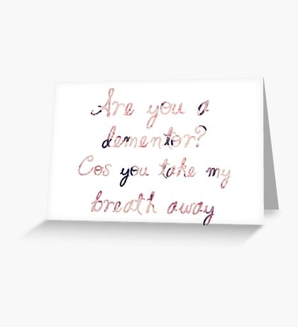 Are you a dementor? Cos you take my breath away - Valentine Greeting Card