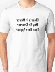 Objects In Mirror May Be Smarter Than They Appear T-Shirt