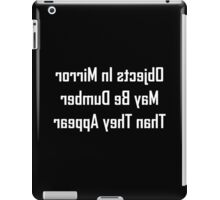 Objects In Mirror May Be Dumber Than They Appear iPad Case/Skin
