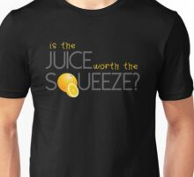 Is the juice worth the Squeeze? Unisex T-Shirt