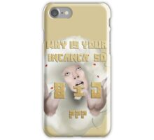 Why is your incanca so big? iPhone Case/Skin