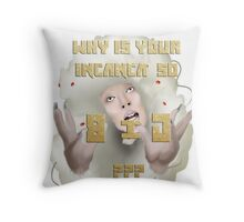 Why is your incanca so big? Throw Pillow