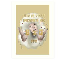 Why is your incanca so big? Art Print