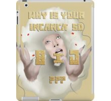 Why is your incanca so big? iPad Case/Skin