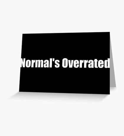 Normal's Overrated (House MD) Greeting Card