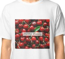 Pretty Please With a Cherry On Top Classic T-Shirt