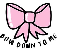 Bow Down to Me ♥ Trendy/Hipster/Tumblr Meme Photographic Print