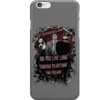 You Either Die A Hero, Or Live Long Enough To Become The Villain... iPhone Case/Skin