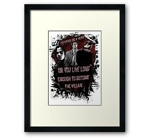 You Either Die A Hero, Or Live Long Enough To Become The Villain... Framed Print