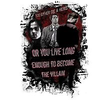 You Either Die A Hero, Or Live Long Enough To Become The Villain... Photographic Print