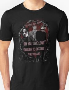You Either Die A Hero, Or Live Long Enough To Become The Villain... Unisex T-Shirt